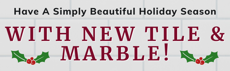 have a simply beautiful holiday season with new tile & marble