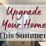 Upgrade Your Home This Summer